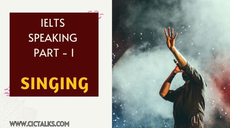 IELTS Speaking Part 1 - SINGING [Answers + Band 9 Vocabulary]