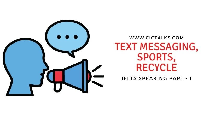 IELTS Speaking Part 1 [TEXT MESSAGING, SPORTS, RECYCLE]