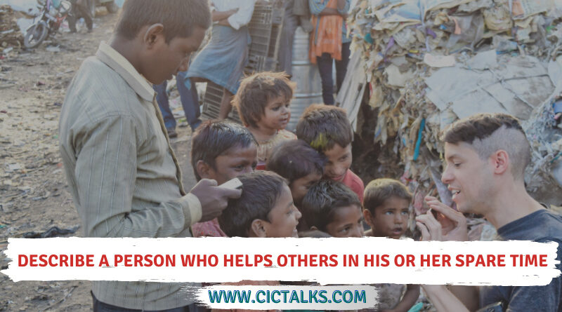 Describe a person who helps others in his or her spare time [cue card]