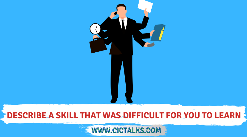 Describe a skill that was difficult for you to learn [IELTS Cue Card]