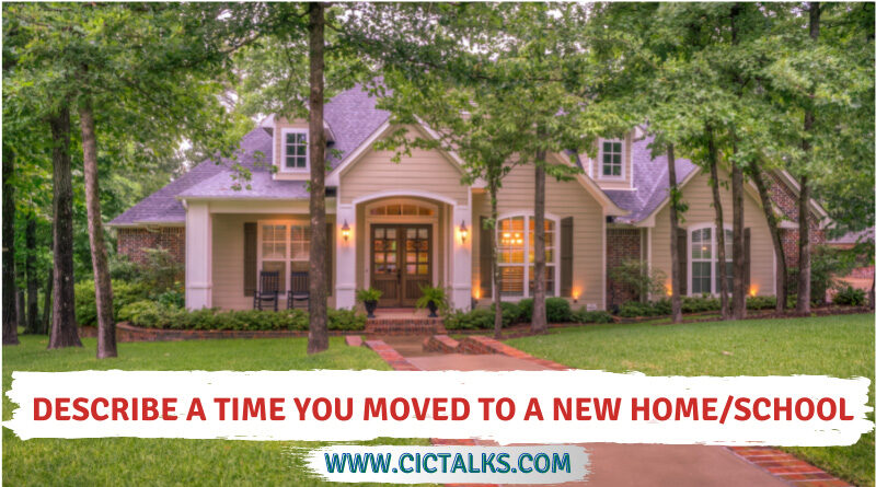 Describe a time you moved to a new home/school [IELTS Cue Card]
