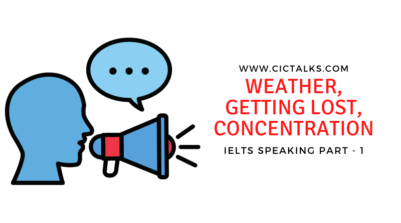 IELTS Speaking Part 1 [Weather, Getting lost, Concentration]