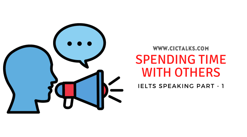 IELTS Speaking Part 1 [SPENDING TIME WITH OTHERS]