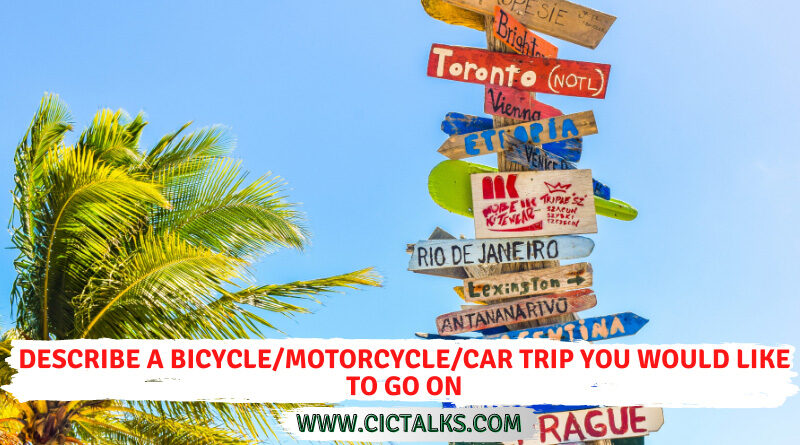 Describe a bicycle/motorcycle/car trip you would like to go on [Cue Card]